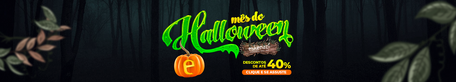 Mês do Halloween Eskenazi - Descontos monstruosos em produtos gráficos